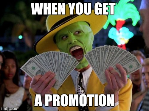 Money Money | WHEN YOU GET A PROMOTION | image tagged in memes,money money | made w/ Imgflip meme maker