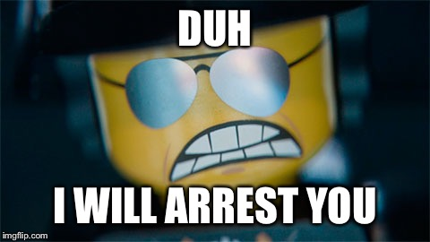 DUH I WILL ARREST YOU | made w/ Imgflip meme maker
