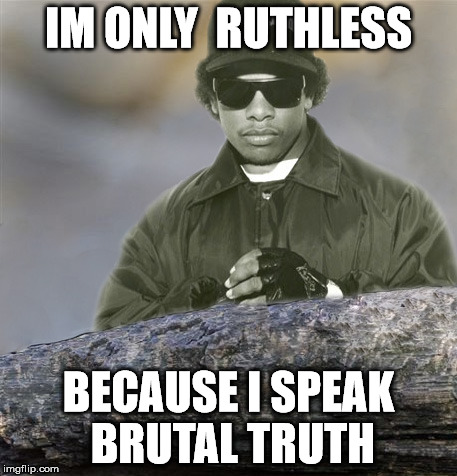 Confession Eazy-E | IM ONLY  RUTHLESS BECAUSE I SPEAK BRUTAL TRUTH | image tagged in confession,eazy-e,nwa,confession bear,sfw | made w/ Imgflip meme maker