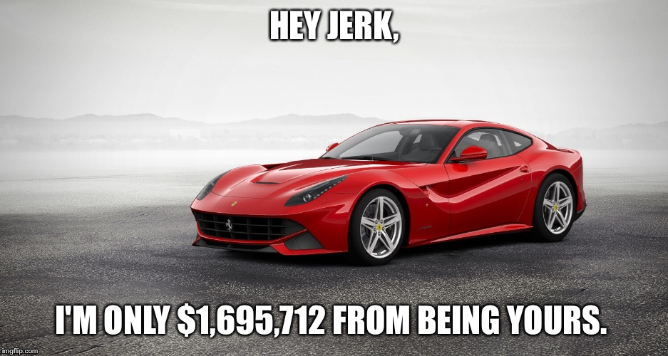 wee neds moar monee | HEY JERK, I'M ONLY $1,695,712 FROM BEING YOURS. | image tagged in nope | made w/ Imgflip meme maker