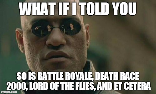 Matrix Morpheus Meme | WHAT IF I TOLD YOU SO IS BATTLE ROYALE, DEATH RACE 2000, LORD OF THE FLIES, AND ET CETERA | image tagged in memes,matrix morpheus | made w/ Imgflip meme maker