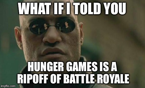 Matrix Morpheus Meme | WHAT IF I TOLD YOU HUNGER GAMES IS A RIPOFF OF BATTLE ROYALE | image tagged in memes,matrix morpheus | made w/ Imgflip meme maker