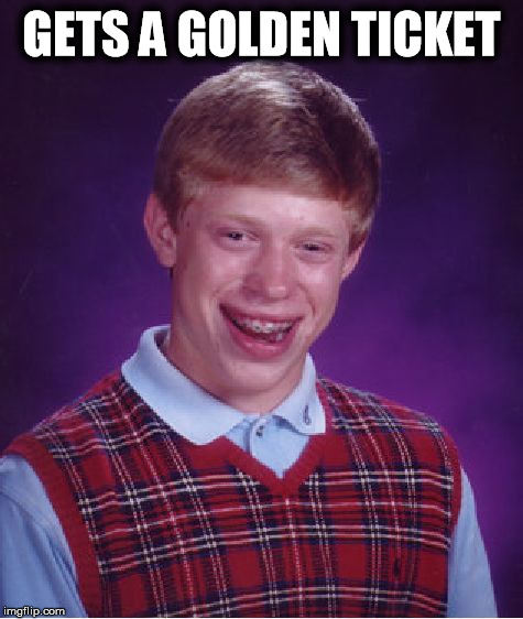 Bad Luck Brian Meme | GETS A GOLDEN TICKET | image tagged in memes,bad luck brian | made w/ Imgflip meme maker