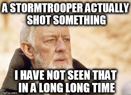 A STORMTROOPER ACTUALLY SHOT SOMETHING I HAVE NOT SEEN THAT IN A LONG LONG TIME | made w/ Imgflip meme maker