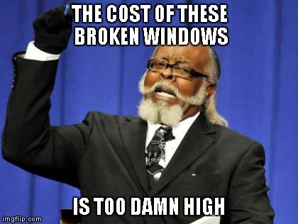 Too Damn High Meme | THE COST OF THESE BROKEN WINDOWS IS TOO DAMN HIGH | image tagged in memes,too damn high | made w/ Imgflip meme maker