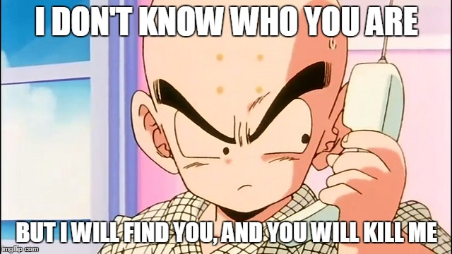 Krillin on Phone | I DON'T KNOW WHO YOU ARE BUT I WILL FIND YOU, AND YOU WILL KILL ME | image tagged in krillin | made w/ Imgflip meme maker