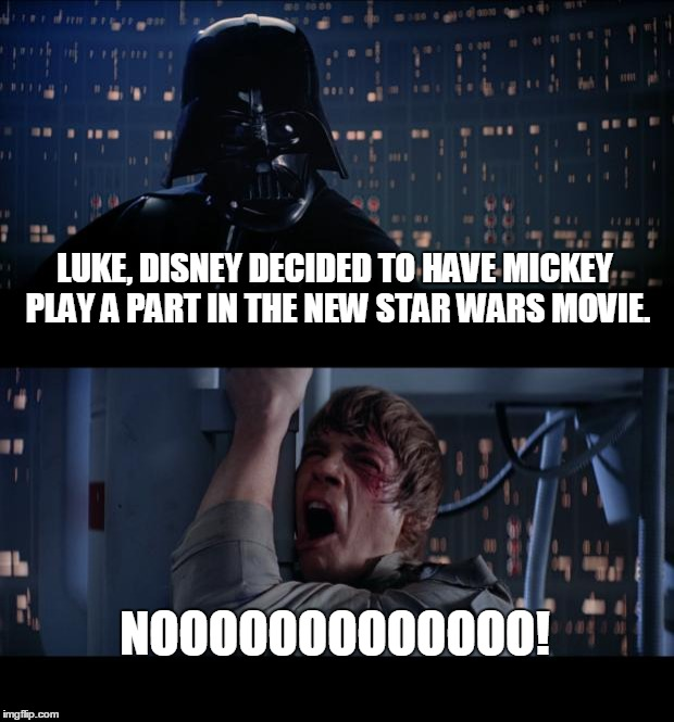Star Wars No Meme | LUKE, DISNEY DECIDED TO HAVE MICKEY PLAY A PART IN THE NEW STAR WARS MOVIE. NOOOOOOOOOOOOO! | image tagged in memes,star wars no | made w/ Imgflip meme maker