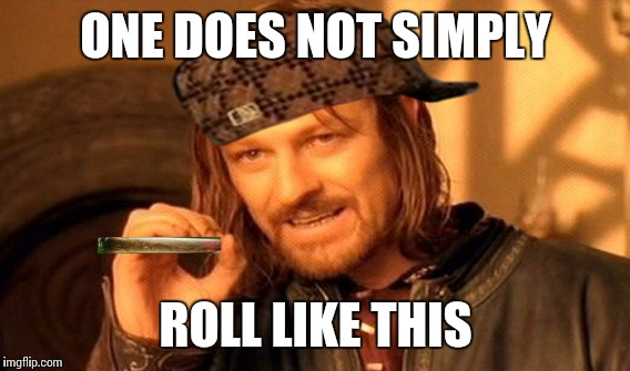 One Does Not Simply Meme | ONE DOES NOT SIMPLY ROLL LIKE THIS | image tagged in memes,one does not simply,scumbag | made w/ Imgflip meme maker