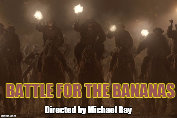 BATTLE FOR THE BANANAS Directed by Michael Bay | made w/ Imgflip meme maker