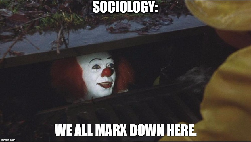 SOCIOLOGY: WE ALL MARX DOWN HERE. | image tagged in sociology,karl marx,pennywise | made w/ Imgflip meme maker
