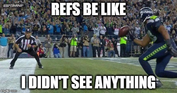 Seriously! | REFS BE LIKE I DIDN'T SEE ANYTHING | image tagged in funny,nfl referee,nfl,seahawks,detroit lions | made w/ Imgflip meme maker