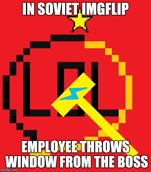 IN SOVIET IMGFLIP EMPLOYEE THROWS WINDOW FROM THE BOSS | made w/ Imgflip meme maker
