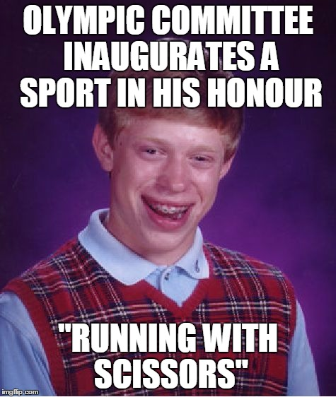 "Bad Luck Brian Meme | OLYMPIC COMMITTEE INAUGURATES A SPORT IN HIS HONOUR ""RUNNING WITH SCISSORS"" 