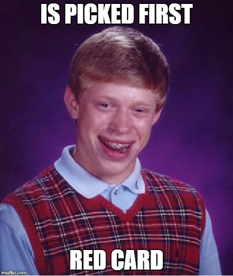 Bad Luck Brian Meme | IS PICKED FIRST RED CARD | image tagged in memes,bad luck brian | made w/ Imgflip meme maker