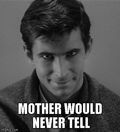 Norman Bates | MOTHER WOULD NEVER TELL | image tagged in norman bates | made w/ Imgflip meme maker
