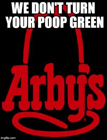 WE DON'T TURN YOUR POOP GREEN | image tagged in burger king | made w/ Imgflip meme maker