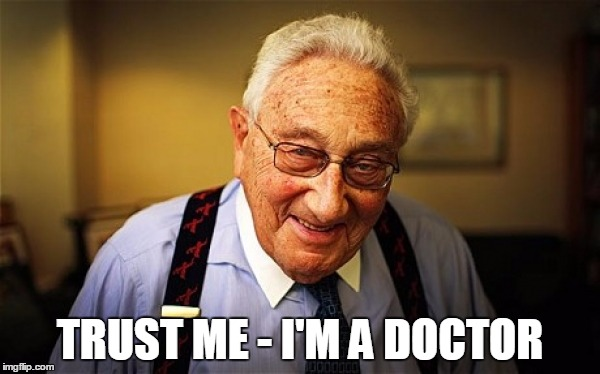 TRUST ME - I'M A DOCTOR | image tagged in henry kissinger | made w/ Imgflip meme maker