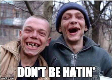 Toothless Twins | DON'T BE HATIN' | image tagged in toothless twins | made w/ Imgflip meme maker
