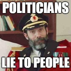 POLITICIANS LIE TO PEOPLE | made w/ Imgflip meme maker