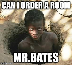 So I heard u got kool aid | CAN I ORDER A ROOM MR.BATES | image tagged in so i heard u got kool aid | made w/ Imgflip meme maker