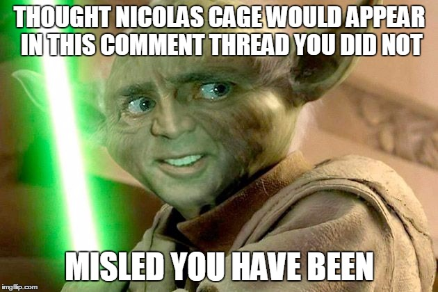 THOUGHT NICOLAS CAGE WOULD APPEAR IN THIS COMMENT THREAD YOU DID NOT MISLED YOU HAVE BEEN | made w/ Imgflip meme maker