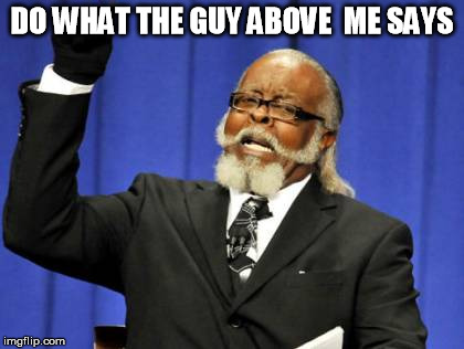 Too Damn High Meme | DO WHAT THE GUY ABOVE  ME SAYS | image tagged in memes,too damn high | made w/ Imgflip meme maker