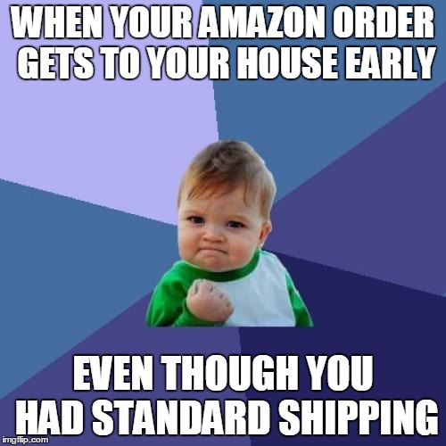 Must be santa | WHEN YOUR AMAZON ORDER GETS TO YOUR HOUSE EARLY EVEN THOUGH YOU HAD STANDARD SHIPPING | image tagged in memes,success kid | made w/ Imgflip meme maker