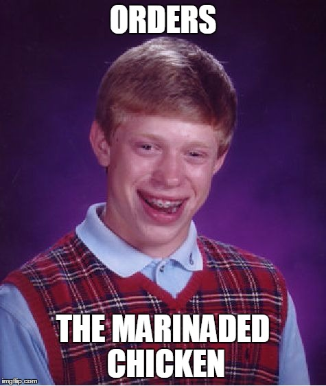 Bad Luck Brian Meme | ORDERS THE MARINADED CHICKEN | image tagged in memes,bad luck brian | made w/ Imgflip meme maker