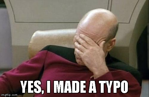 Captain Picard Facepalm Meme | YES, I MADE A TYPO | image tagged in memes,captain picard facepalm | made w/ Imgflip meme maker