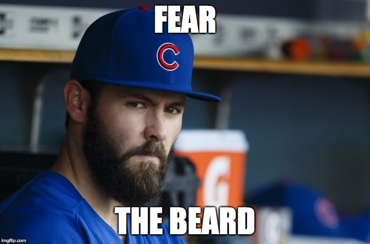 FEAR THE BEARD | image tagged in cubs,jake arrieta | made w/ Imgflip meme maker