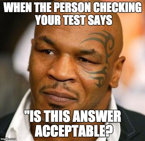 "Disappointed Tyson | WHEN THE PERSON CHECKING YOUR TEST SAYS ""IS THIS ANSWER ACCEPTABLE? 