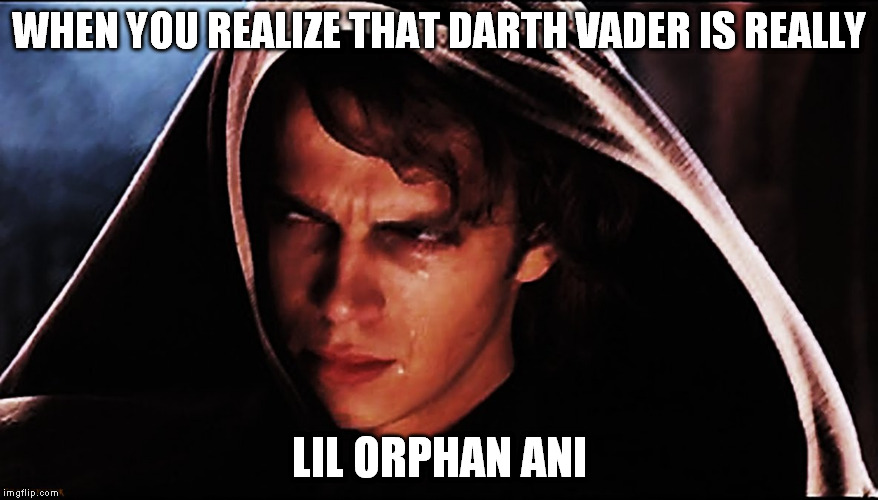 You don't know the sadness of the dark side, but I do. | WHEN YOU REALIZE THAT DARTH VADER IS REALLY LIL ORPHAN ANI | image tagged in anakin skywalker,darth vader,jedi,star wars,sith,the force | made w/ Imgflip meme maker