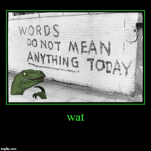 Postmodern absurdity makes Philosoraptor speechless | wat | | image tagged in funny,philosoraptor,postmodernism,graffiti,words do not mean anything today,wat | made w/ Imgflip demotivational maker