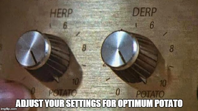 ADJUST YOUR SETTINGS FOR OPTIMUM POTATO | made w/ Imgflip meme maker
