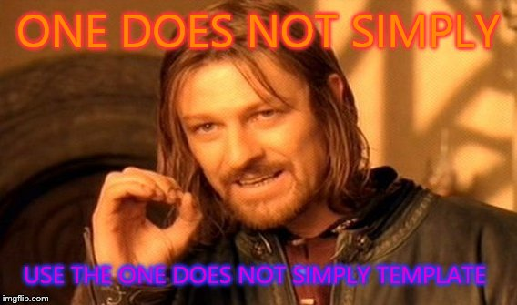 One Does Not Simply Meme | ONE DOES NOT SIMPLY USE THE ONE DOES NOT SIMPLY TEMPLATE | image tagged in memes,one does not simply | made w/ Imgflip meme maker