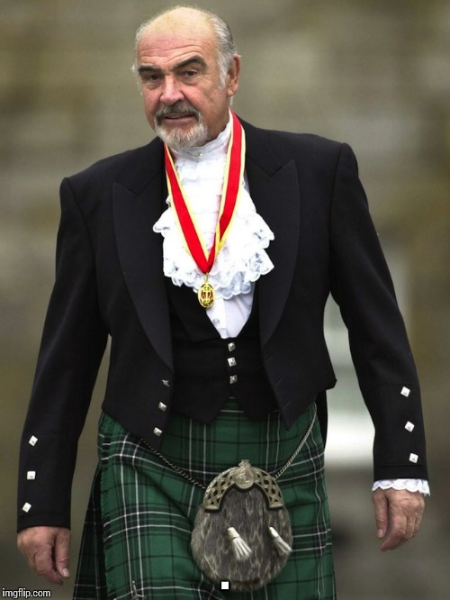 Kilt Connery | . | image tagged in kilt connery | made w/ Imgflip meme maker