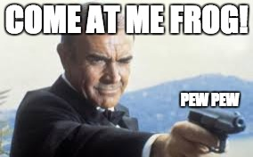 COME AT ME FROG! PEW PEW | made w/ Imgflip meme maker