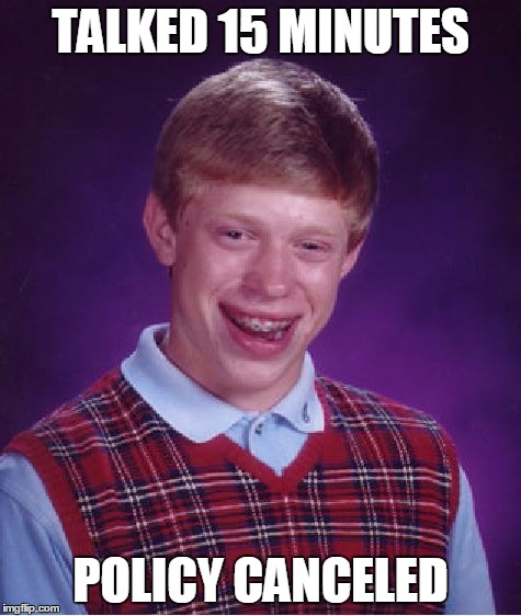 Bad Luck Brian Meme | TALKED 15 MINUTES POLICY CANCELED | image tagged in memes,bad luck brian | made w/ Imgflip meme maker