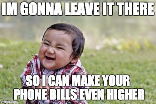Evil Toddler Meme | IM GONNA LEAVE IT THERE SO I CAN MAKE YOUR PHONE BILLS EVEN HIGHER | image tagged in memes,evil toddler | made w/ Imgflip meme maker