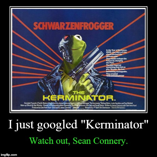 "Kermit vs Connery future war | I just googled ""Kerminator"" 