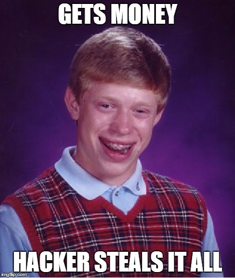 Bad Luck Brian Meme | GETS MONEY HACKER STEALS IT ALL | image tagged in memes,bad luck brian | made w/ Imgflip meme maker