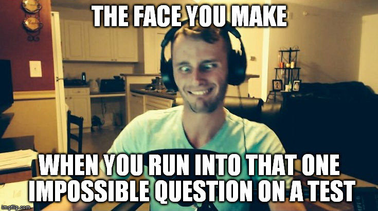 SSundee just has the prefect face for this meme | THE FACE YOU MAKE WHEN YOU RUN INTO THAT ONE IMPOSSIBLE QUESTION ON A TEST | image tagged in youtuber,minecraft,back to school,test | made w/ Imgflip meme maker