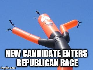 Wavy Tube Man | NEW CANDIDATE ENTERS REPUBLICAN RACE | image tagged in wavy tube man | made w/ Imgflip meme maker