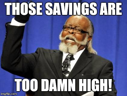 Too Damn High Meme | THOSE SAVINGS ARE TOO DAMN HIGH! | image tagged in memes,too damn high | made w/ Imgflip meme maker