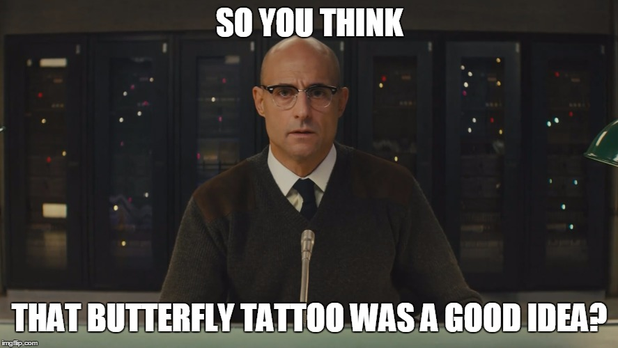 SO YOU THINK THAT BUTTERFLY TATTOO WAS A GOOD IDEA? | image tagged in funny,memes,tattoos,ive made a huge mistake | made w/ Imgflip meme maker