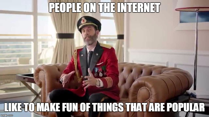 PEOPLE ON THE INTERNET LIKE TO MAKE FUN OF THINGS THAT ARE POPULAR | made w/ Imgflip meme maker