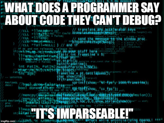 "CrazyCoding | WHAT DOES A PROGRAMMER SAY ABOUT CODE THEY CAN'T DEBUG? ""IT'S IMPARSEABLE!"" 