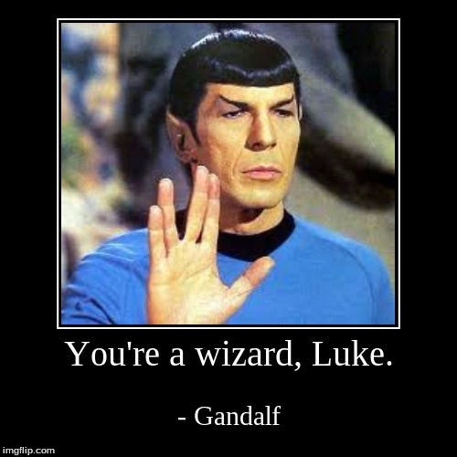 You're a wizard, Luke. | - Gandalf | image tagged in funny,demotivationals | made w/ Imgflip demotivational maker