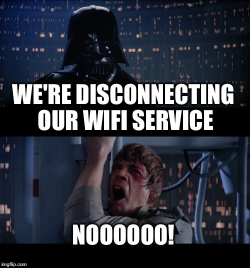 Star Wars No Meme | WE'RE DISCONNECTING OUR WIFI SERVICE NOOOOOO! | image tagged in memes,star wars no | made w/ Imgflip meme maker