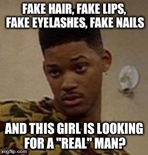 "say what | FAKE HAIR, FAKE LIPS, FAKE EYELASHES, FAKE NAILS AND THIS GIRL IS LOOKING FOR A ""REAL"" MAN? 